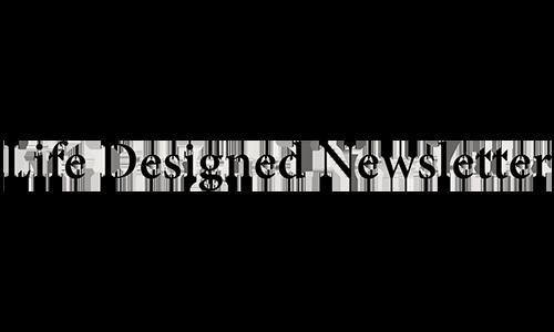 Life Designed Newsletter